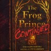 The Frog Prince, Continued by Jon Scieska